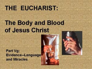 THE EUCHARIST The Body and Blood of Jesus