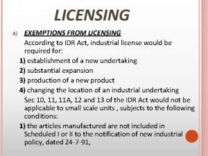 LICENSING A EXEMPTIONS FROM LICENSING According to IDR