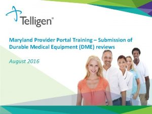 Maryland Provider Portal Training Submission of Durable Medical