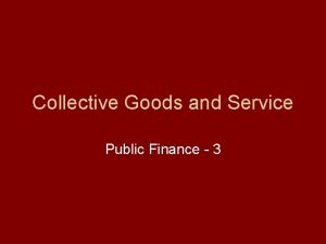 Collective Goods and Service Public Finance 3 Collective