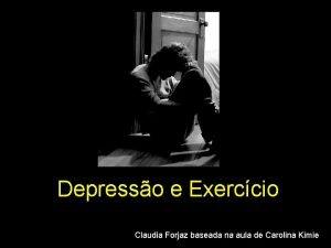 Depresso e Exerccio Claudia Forjaz baseada na aula