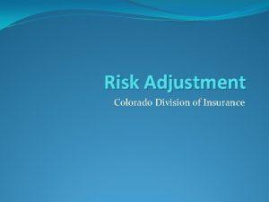 Risk Adjustment Colorado Division of Insurance Risk Adjustment