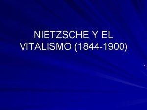 NIETZSCHE Y EL VITALISMO 1844 1900 Nietzsche es