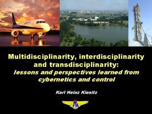 Multidisciplinarity interdisciplinarity and transdisciplinarity lessons and perspectives learned