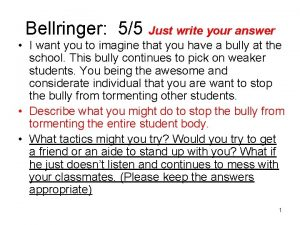 Bellringer 55 Just write your answer I want