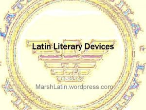 Latin Literary Devices Marsh Latin wordpress com 1