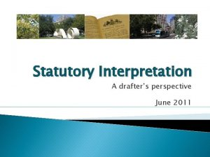 Statutory Interpretation A drafters perspective June 2011 Statutory