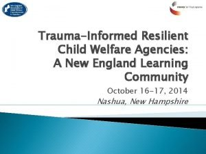 TraumaInformed Resilient Child Welfare Agencies A New England