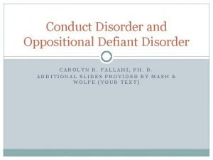 Conduct Disorder and Oppositional Defiant Disorder CAROLYN R