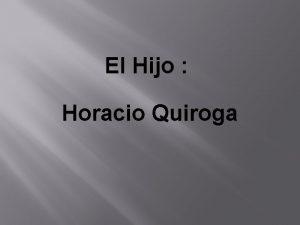 El Hijo Horacio Quiroga Escritor uruguayo que naci