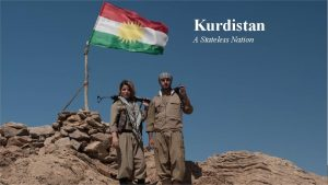 Kurdistan A Stateless Nation A Brief History of
