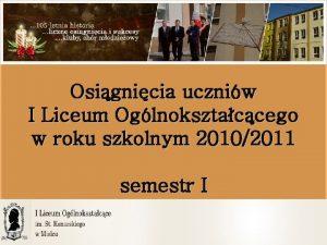 Osignicia uczniw I Liceum Oglnoksztaccego w roku szkolnym