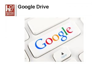 Google Drive Google Drive Objectives Understand The Cloud