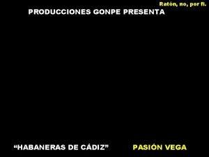 Ratn no por fi PRODUCCIONES GONPE PRESENTA HABANERAS
