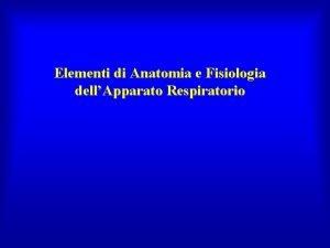 Elementi di Anatomia e Fisiologia dellApparato Respiratorio Elementi