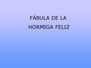 FBULA DE LA HORMIGA FELIZ Todos los das
