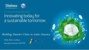 Building Smarter Cities in Latin America Pablo Bello