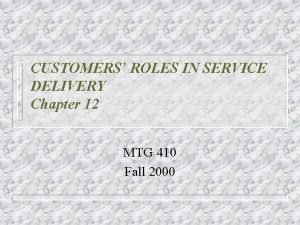 CUSTOMERS ROLES IN SERVICE DELIVERY Chapter 12 MTG