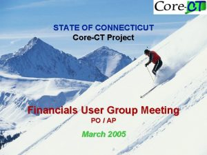STATE OF CONNECTICUT CoreCT Project Financials User Group