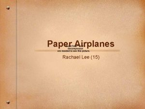 Paper Airplanes Rachael Lee 15 Why Why are