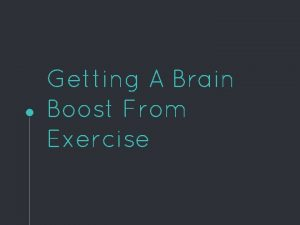 Getting A Brain Boost From Exercise Brain exercise