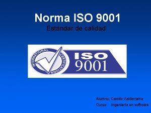 Norma ISO 9001 Estndar de calidad Alumno Camilo