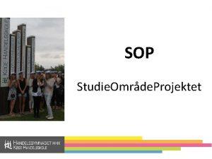 SOP Studie Omrde Projektet Helt overordnet SOP er