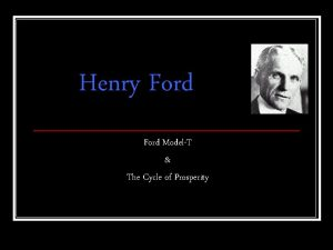 Henry Ford ModelT The Cycle of Prosperity Debrief