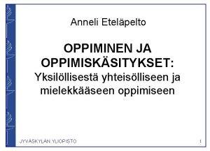 Anneli Etelpelto OPPIMINEN JA OPPIMISKSITYKSET Yksilllisest yhteislliseen ja