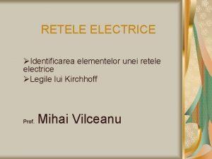 RETELE ELECTRICE Identificarea elementelor unei retele electrice Legile