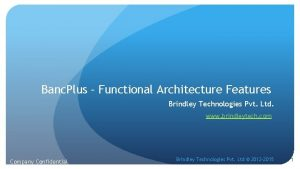 Banc Plus Functional Architecture Features Brindley Technologies Pvt
