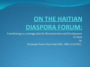 ON THE HAITIAN DIASPORA FORUM Contributing to a
