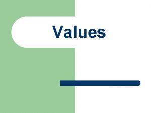Values What are Values l l l Qualities