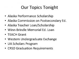 Our Topics Tonight Alaska Performance Scholarship Alaska Commission