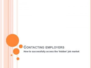 CONTACTING EMPLOYERS How to successfully access the hidden