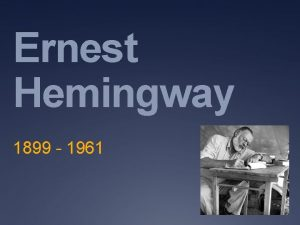 Ernest Hemingway 1899 1961 Childhood Born July 21