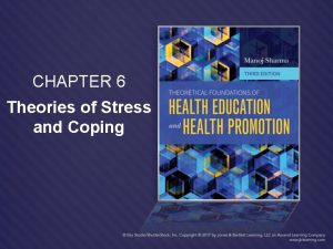CHAPTER 6 Theories of Stress and Coping Stress