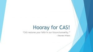 Hooray for CAS CAS restores your faith in