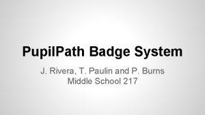 Pupil Path Badge System J Rivera T Paulin