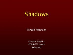 Shadows Dinesh Manocha Computer Graphics COMP770 lecture Spring