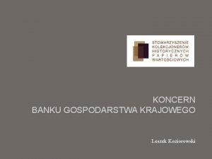 KONCERN BANKU GOSPODARSTWA KRAJOWEGO Leszek Koziorowski Utworzenie Banku
