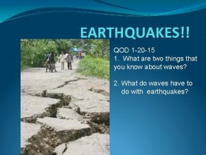 EARTHQUAKES QOD 1 20 15 1 What are