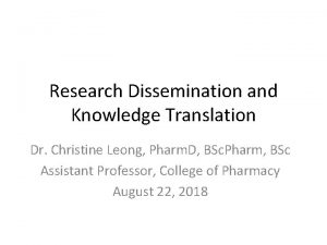 Research Dissemination and Knowledge Translation Dr Christine Leong