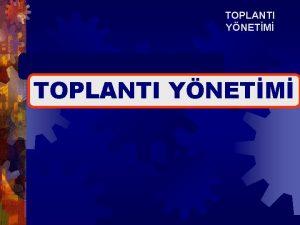 TOPLANTI YNETM TOPLANTI YNETM TOPLANTI NSANLARIN LETMLERN SALADIKLARI