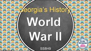 Georgias History World War II 2015 Brain Wrinkles