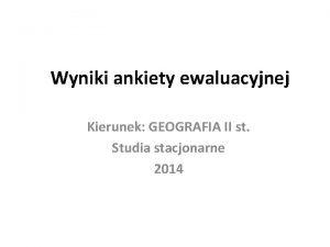 Wyniki ankiety ewaluacyjnej Kierunek GEOGRAFIA II st Studia