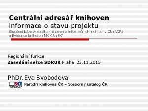 Centrln adres knihoven informace o stavu projektu Slouen