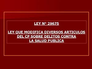 LEY N 29675 LEY QUE MODIFICA DIVERSOS ARTICULOS