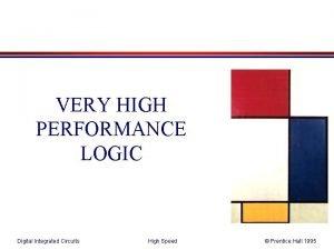 VERY HIGH PERFORMANCE LOGIC Digital Integrated Circuits High