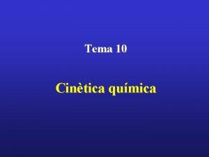 Tema 10 Cintica qumica Tema 2 Termoqumica Tema